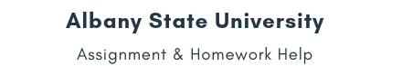Albany State University Assignment &Homework Help